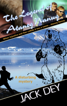 The Legend of Ataneq Nanuq by Jack Dey - When injustice and fear collide it has a name… Ataneq Nanuq. A disturbing mystery - Christian Fiction available in paperback & ebook - I invite you to lose yourself in a sample chapter and enjoy reading it as much as I did writing it. Jack