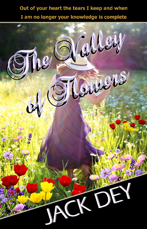 The Valley of Flowers by Jack Dey - A gentle, easy read that will captivate your heart and hold it prisoner as it pleads with every word to take you deeper into an enchanted world of mystery, valour, romance and redemption - Christian Fiction available in paperback & ebook - I invite you to lose yourself in a sample chapter and enjoy reading it as much as I did writing it. Jack
