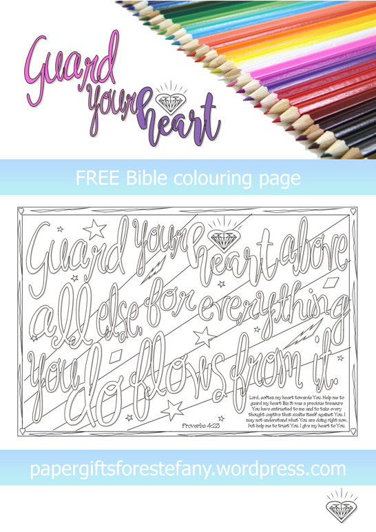 FREE Bible verse colouring page; Proverbs 4:23- Guard your heart above all else, for everything you do flows from it; free printable
